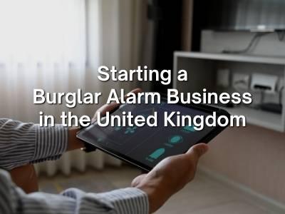 Starting a Burglar Alarm Business in the United Kingdom