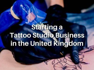 Starting a Tattoo Studio Business in the United Kingdom